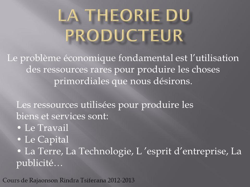 Le problème économique fondamental est l'utilisation des ressources rares pour produire les choses primordiales que nous désirons. Cours de Rajaonson