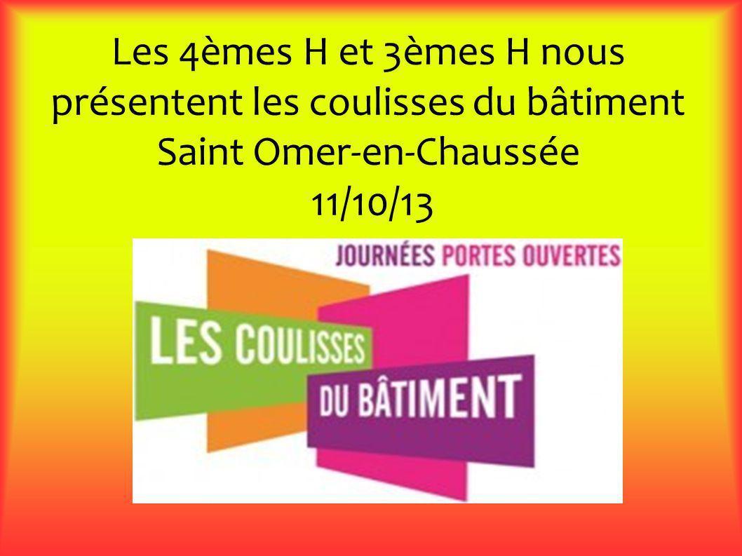 Les 4èmes H et 3èmes H nous présentent les coulisses du bâtiment Saint Omer-en-Chaussée 11/10/13