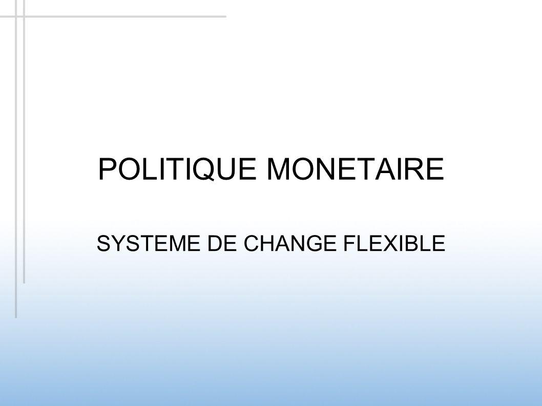 POLITIQUE MONETAIRE SYSTEME DE CHANGE FLEXIBLE