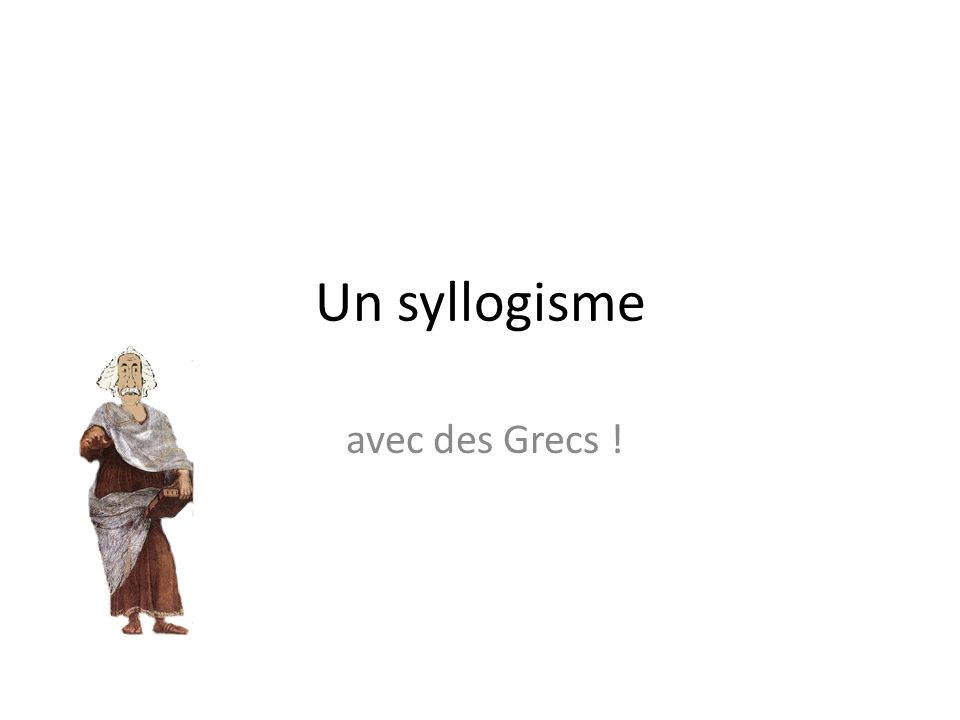 Un syllogisme avec des Grecs !