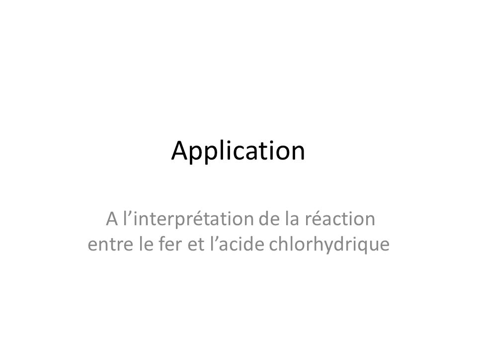 Application A l'interprétation de la réaction entre le fer et l'acide chlorhydrique