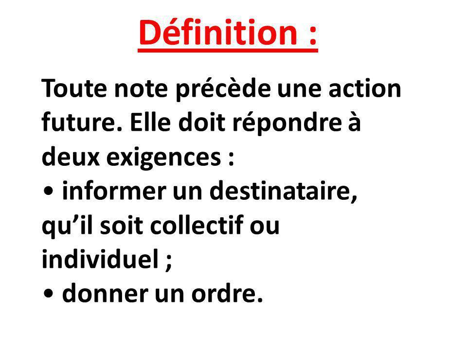 Définition : Toute note précède une action future. Elle doit répondre à deux exigences : informer un destinataire, qu'il soit collectif ou individuel