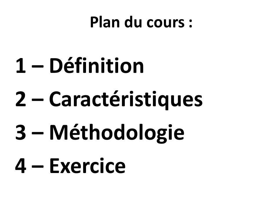 Plan du cours : 1 – Définition 2 – Caractéristiques 3 – Méthodologie 4 – Exercice