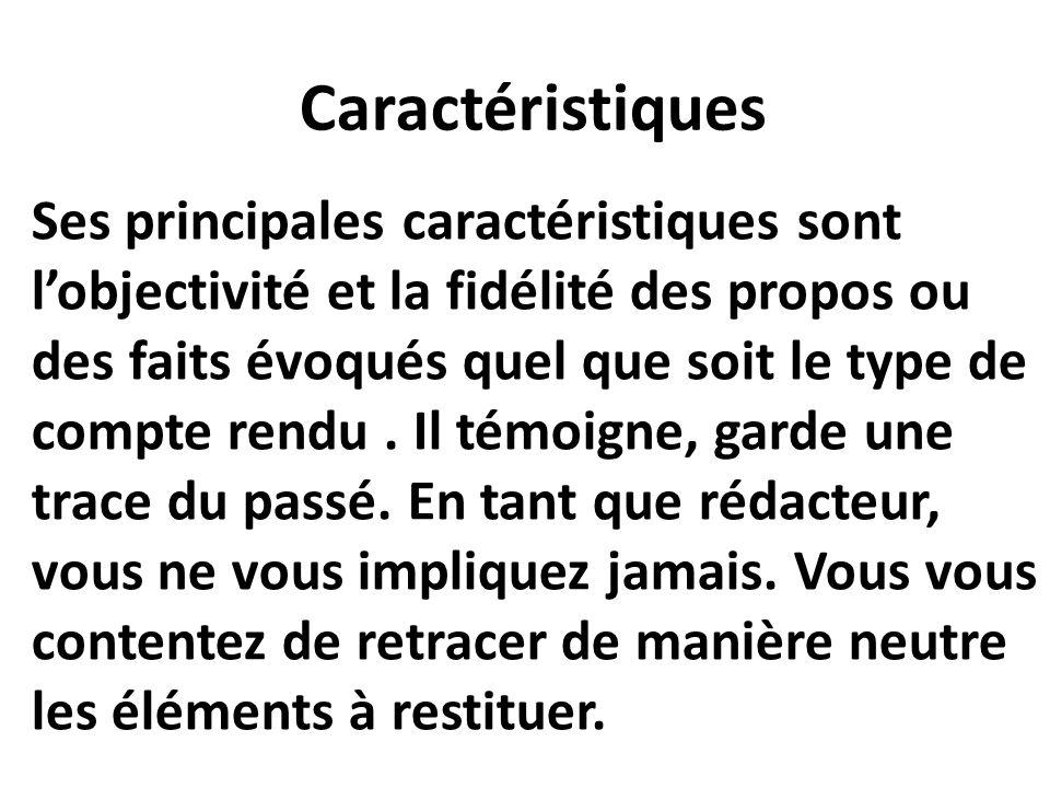 Caractéristiques Ses principales caractéristiques sont l'objectivité et la fidélité des propos ou des faits évoqués quel que soit le type de compte re