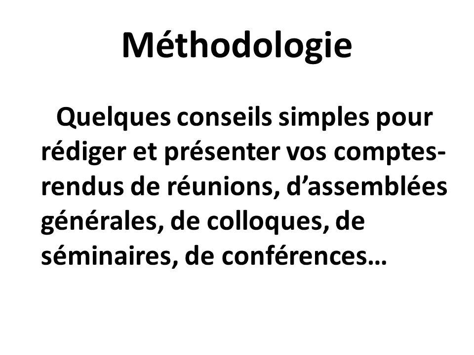 Méthodologie Quelques conseils simples pour rédiger et présenter vos comptes- rendus de réunions, d'assemblées générales, de colloques, de séminaires,