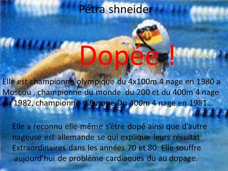 Pétra shneider Elle est championne olympique du 4x100m 4 nage en 1980 a Moscou, championne du monde du 200 et du 400m 4 nage en 1982, championne d'Europe Du 400m 4 nage en 1981… Dopée .