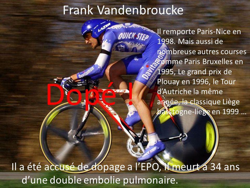 Frank Vandenbroucke Il remporte Paris-Nice en 1998. Mais aussi de nombreuse autres courses comme Paris Bruxelles en 1995, Le grand prix de Plouay en 1
