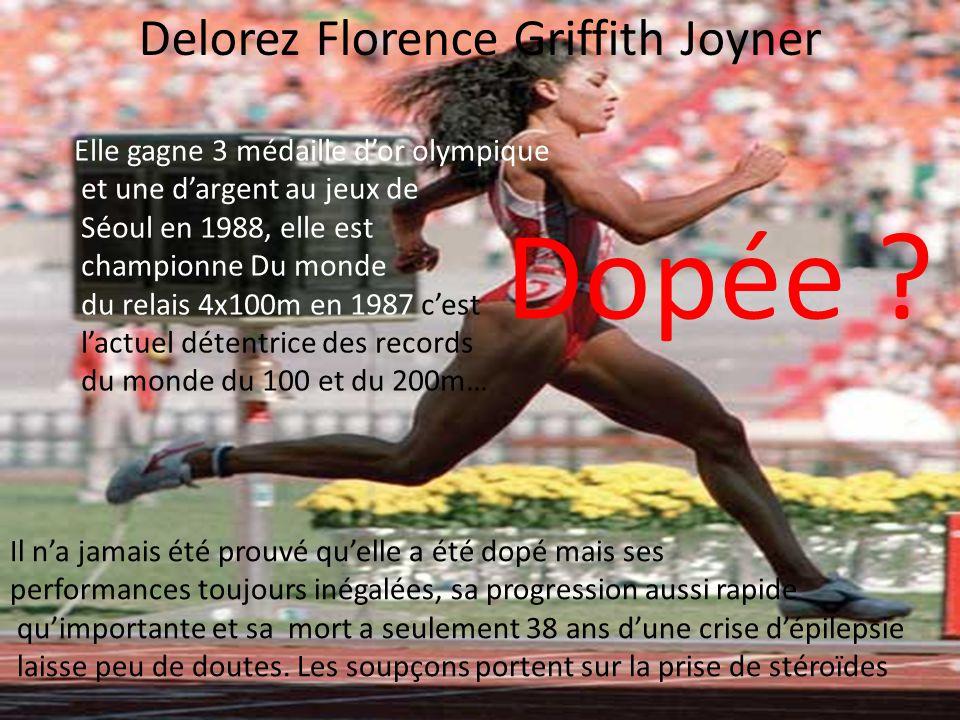 Delorez Florence Griffith Joyner Elle gagne 3 médaille d'or olympique et une d'argent au jeux de Séoul en 1988, elle est championne Du monde du relais 4x100m en 1987 c'est l'actuel détentrice des records du monde du 100 et du 200m… Dopée .