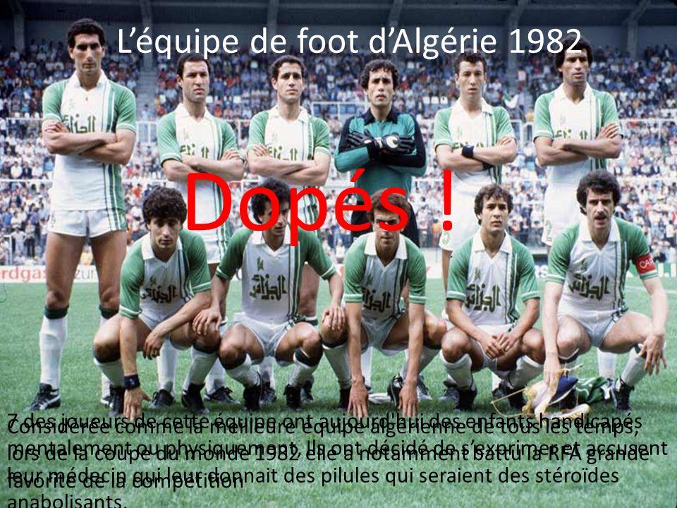 L'équipe de foot d'Algérie 1982 Considérée comme la meilleure équipe algérienne de tous les temps, lors de la coupe du monde 1982 elle a notamment battu la RFA grande favorite de la compétition Dopés .