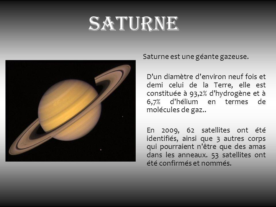 saturne Saturne est une géante gazeuse. D'un diamètre d'environ neuf fois et demi celui de la Terre, elle est constituée à 93,2% d'hydrogène et à 6,7%