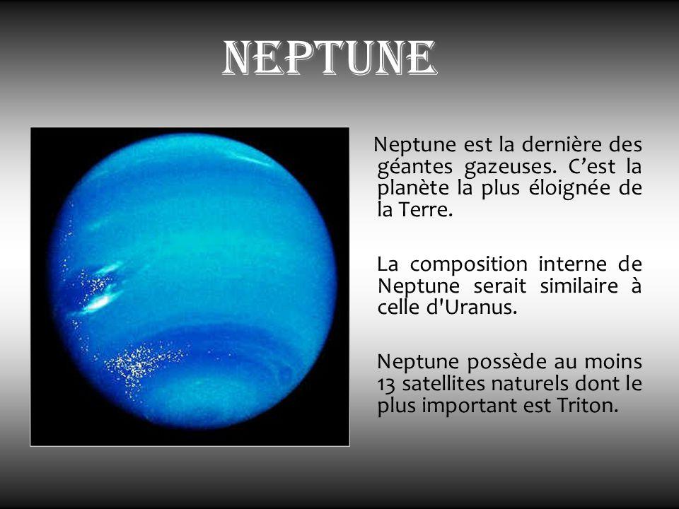 neptune Neptune est la dernière des géantes gazeuses. C'est la planète la plus éloignée de la Terre. La composition interne de Neptune serait similair
