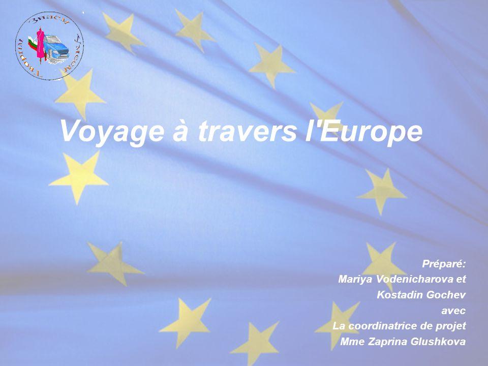 Voyage à travers l'Europe Préparé: Mariya Vodenicharova et Kostadin Gochev avec La coordinatrice de projet Mme Zaprina Glushkova