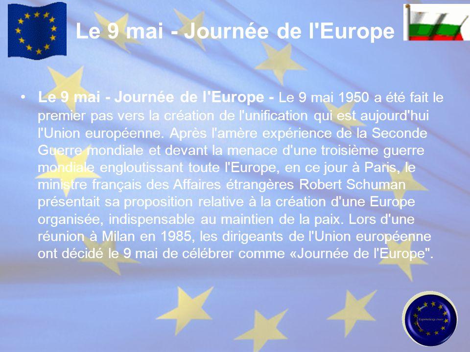 Le 9 mai - Journée de l'Europe - Le 9 mai 1950 a été fait le premier pas vers la création de l'unification qui est aujourd'hui l'Union européenne. Apr
