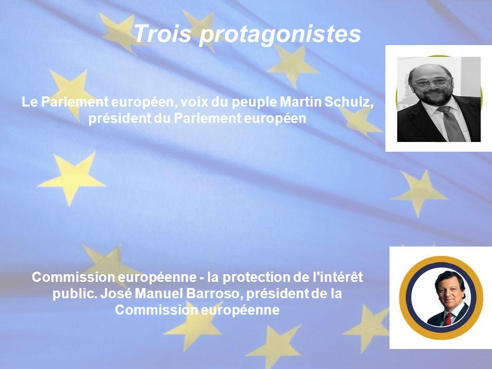Trois protagonistes Le Parlement européen, voix du peuple Martin Schulz, président du Parlement européen Commission européenne - la protection de l'in