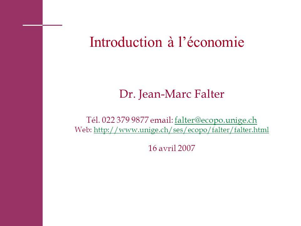 Introduction à l'économie Dr. Jean-Marc Falter Tél. 022 379 9877 email: falter@ecopo.unige.chfalter@ecopo.unige.ch Web: http://www.unige.ch/ses/ecopo/