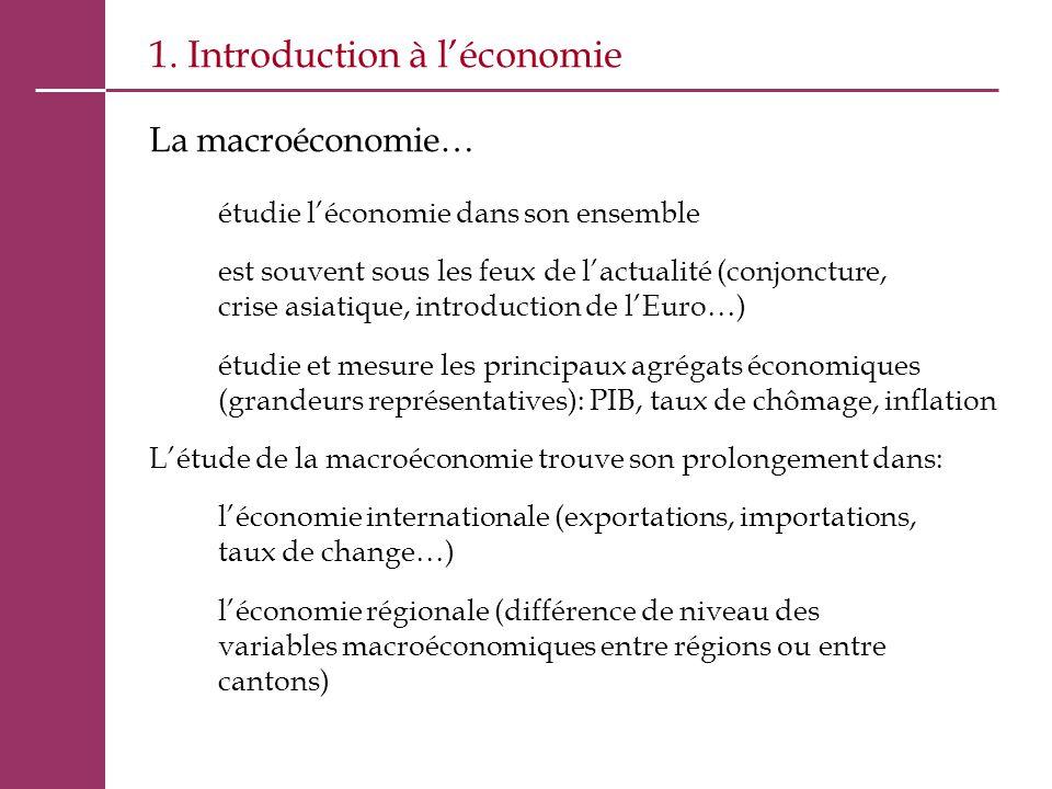 1. Introduction à l'économie La macroéconomie… étudie l'économie dans son ensemble est souvent sous les feux de l'actualité (conjoncture, crise asiati