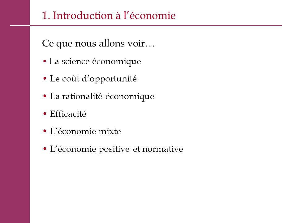 1. Introduction à l'économie Ce que nous allons voir… La science économique Le coût d'opportunité La rationalité économique Efficacité L'économie mixt
