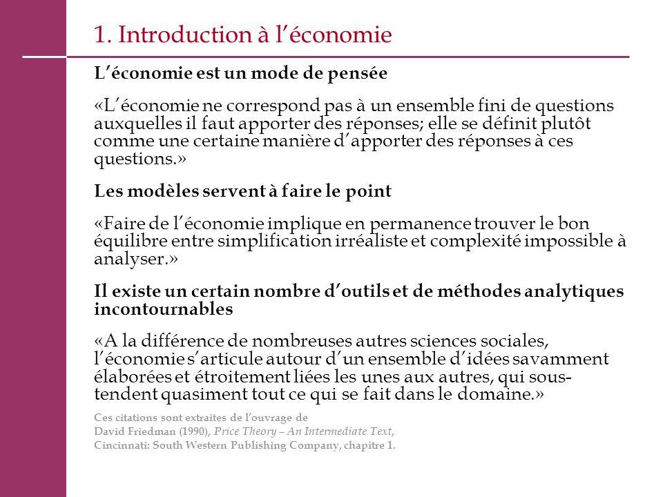 1. Introduction à l'économie L'économie est un mode de pensée «L'économie ne correspond pas à un ensemble fini de questions auxquelles il faut apporte