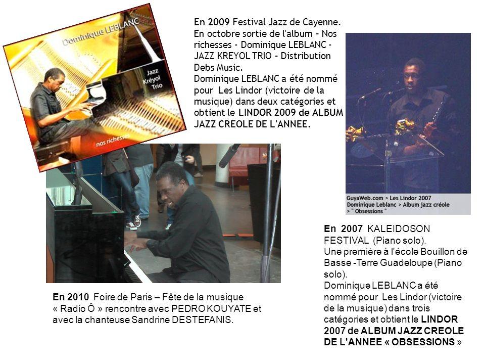 En 2009 Festival Jazz de Cayenne. En octobre sortie de l'album – Nos richesses - Dominique LEBLANC - JAZZ KREYOL TRIO – Distribution Debs Music. Domin