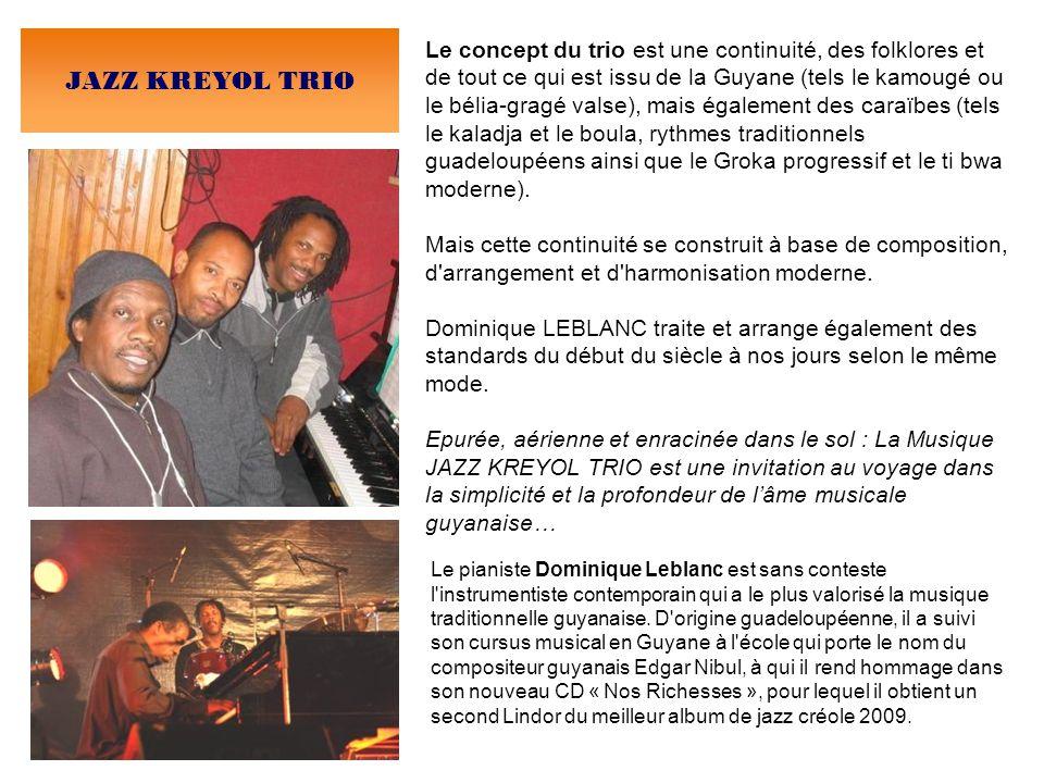 Le concept du trio est une continuité, des folklores et de tout ce qui est issu de la Guyane (tels le kamougé ou le bélia-gragé valse), mais également des caraïbes (tels le kaladja et le boula, rythmes traditionnels guadeloupéens ainsi que le Groka progressif et le ti bwa moderne).