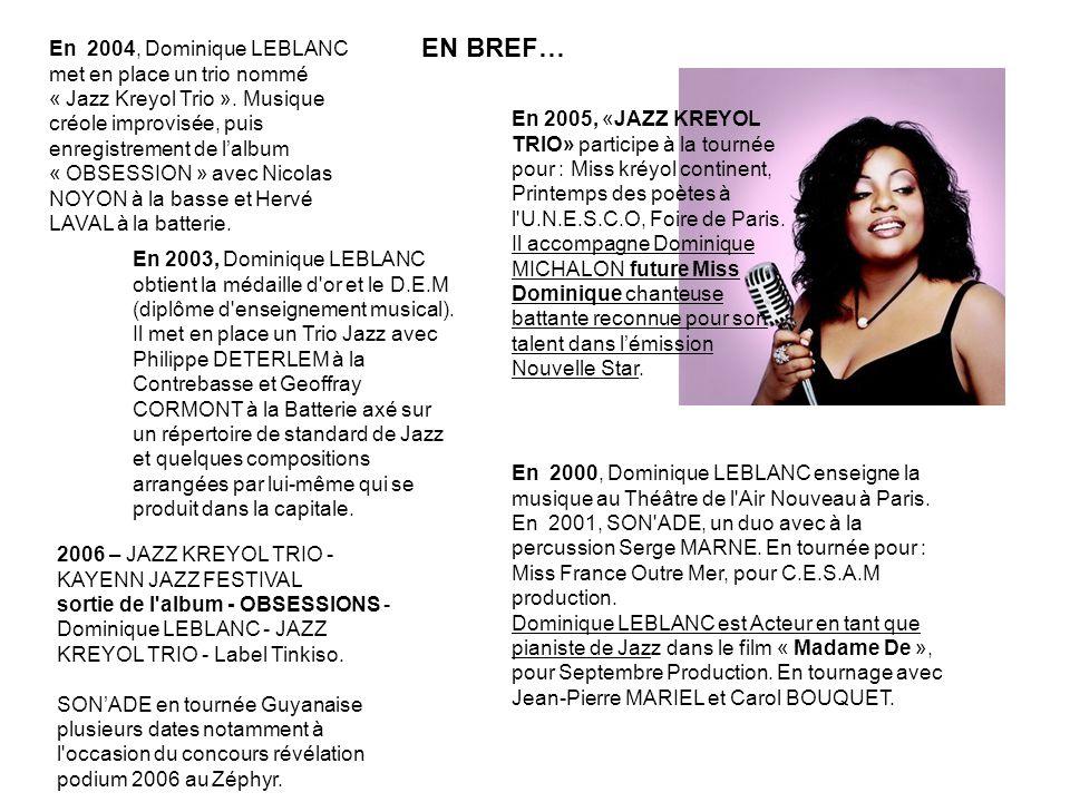 2006 – JAZZ KREYOL TRIO - KAYENN JAZZ FESTIVAL sortie de l'album - OBSESSIONS - Dominique LEBLANC - JAZZ KREYOL TRIO - Label Tinkiso. SON'ADE en tourn