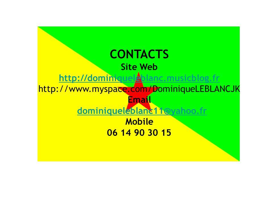 CONTACTS Site Web http://dominiqueleblanc.musicblog.fr http://www.myspace.com/DominiqueLEBLANCJK Email dominiqueleblanc11@yahoo.fr Mobile 06 14 90 30