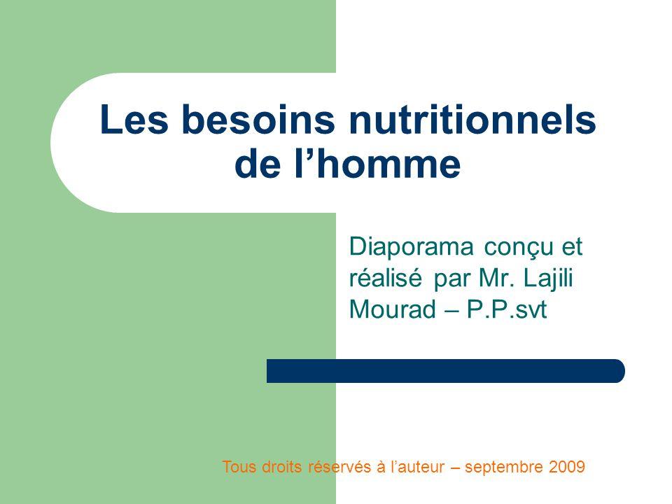 Les besoins nutritionnels de l'homme Diaporama conçu et réalisé par Mr.