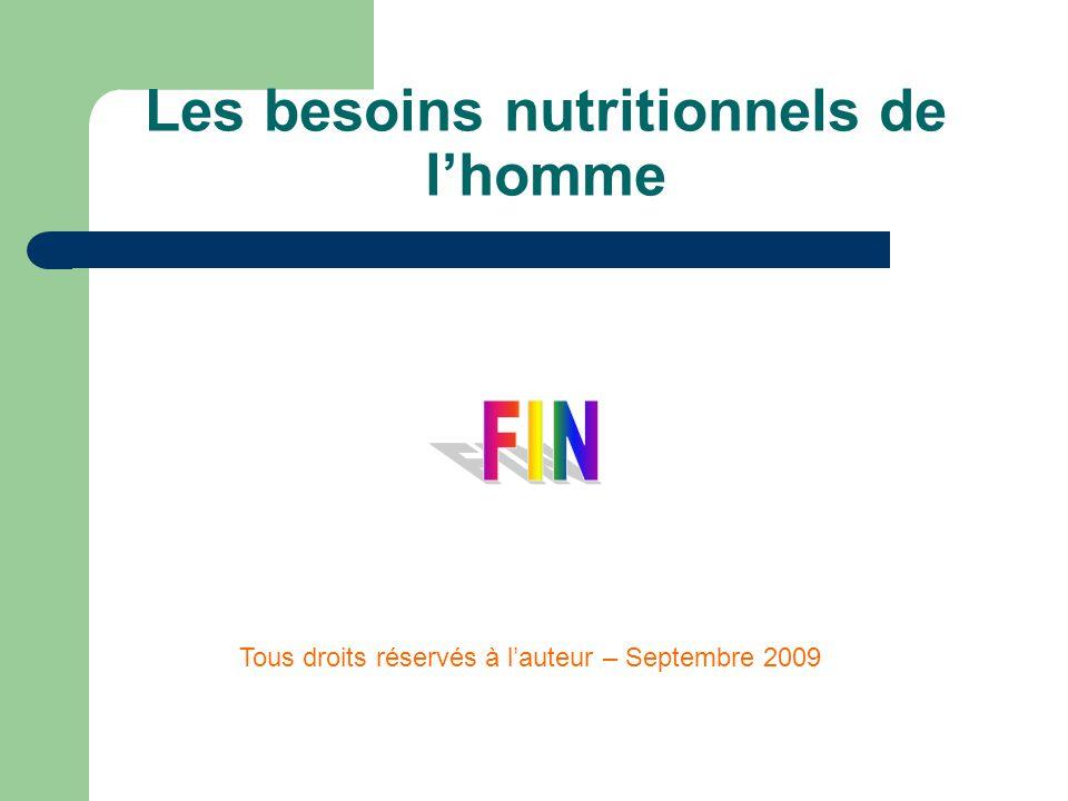 Les besoins nutritionnels de l'homme Tous droits réservés à l'auteur – Septembre 2009