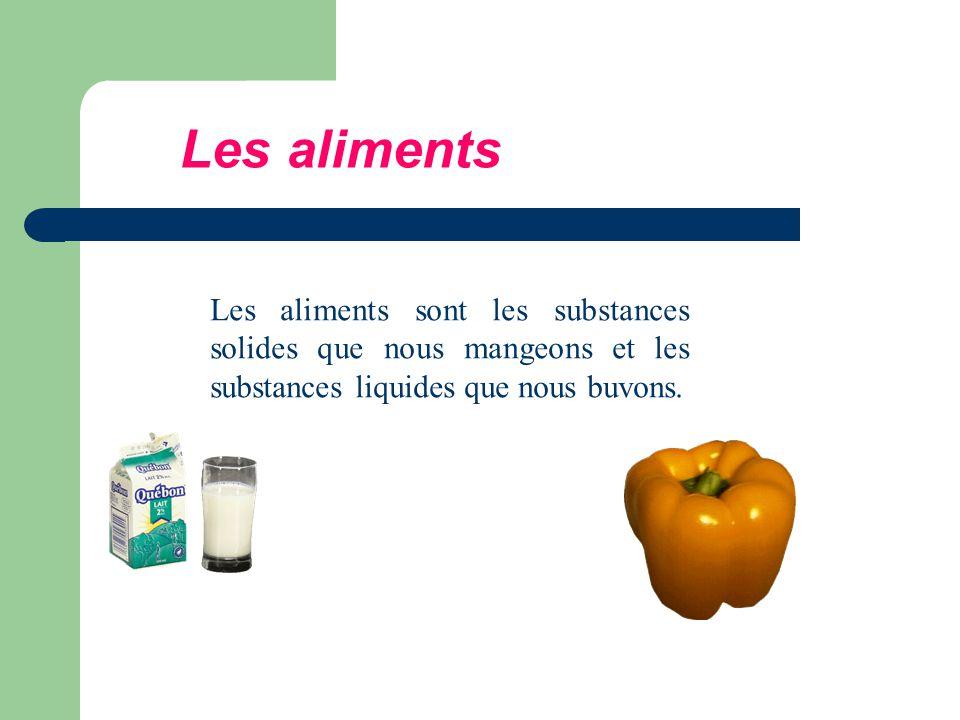 Les aliments sont les substances solides que nous mangeons et les substances liquides que nous buvons.