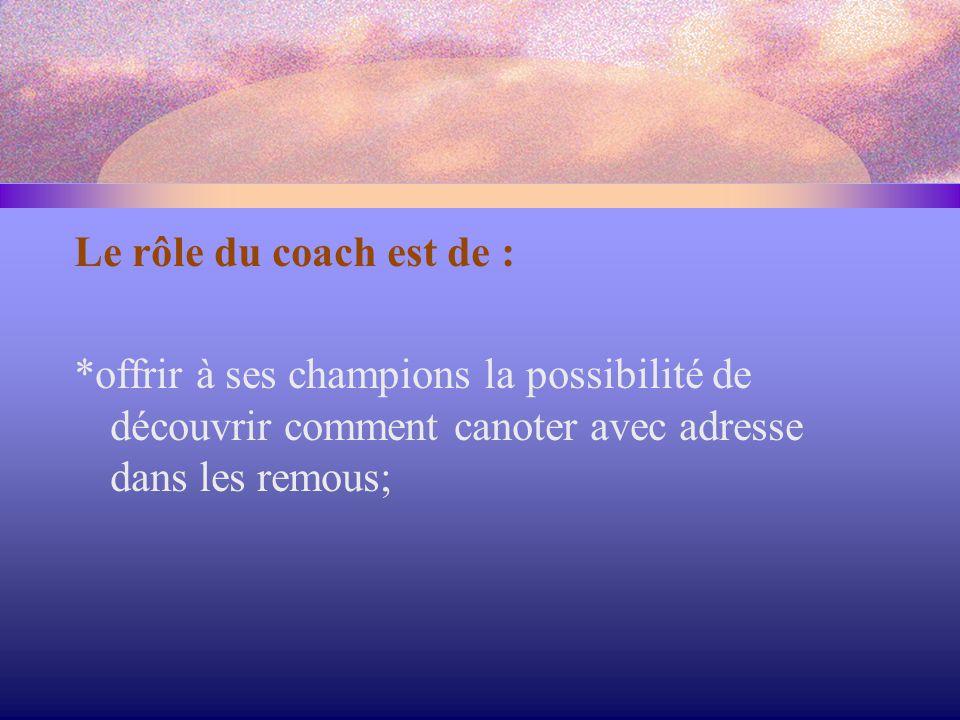 Le rôle du coach est de : *offrir à ses champions la possibilité de découvrir comment canoter avec adresse dans les remous;