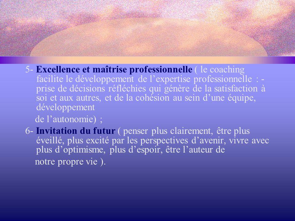 5- Excellence et maîtrise professionnelle ( le coaching facilite le développement de l'expertise professionnelle : - prise de décisions réfléchies qui