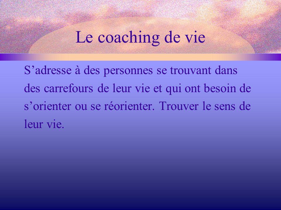 Le coaching de vie S'adresse à des personnes se trouvant dans des carrefours de leur vie et qui ont besoin de s'orienter ou se réorienter. Trouver le