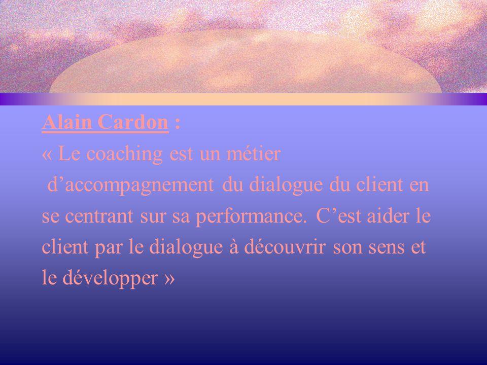 Alain Cardon : « Le coaching est un métier d'accompagnement du dialogue du client en se centrant sur sa performance. C'est aider le client par le dial