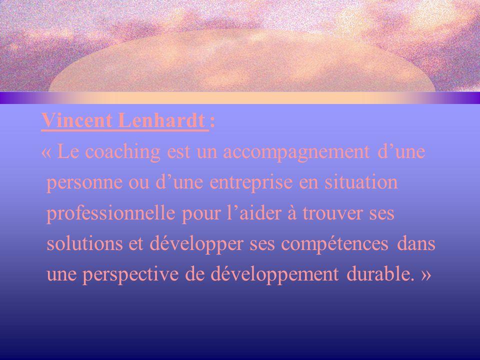 Vincent Lenhardt : « Le coaching est un accompagnement d'une personne ou d'une entreprise en situation professionnelle pour l'aider à trouver ses solu
