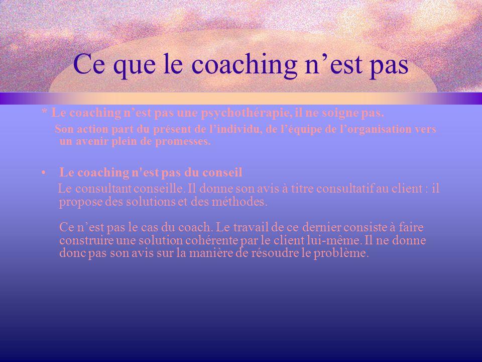Ce que le coaching n'est pas Le coaching n est pas de la formation Le formateur instruit , il apporte un savoir, des connaissances, des vérités , des techniques éprouvées clé en main .