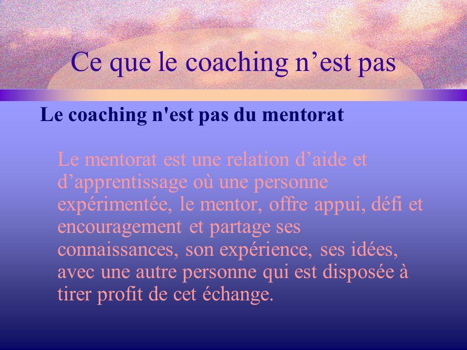 Ce que le coaching n'est pas Le coaching n'est pas du mentorat Le mentorat est une relation d'aide et d'apprentissage où une personne expérimentée, le