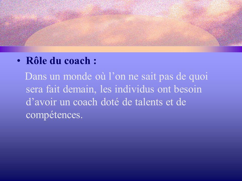 Rôle du coach : Dans un monde où l'on ne sait pas de quoi sera fait demain, les individus ont besoin d'avoir un coach doté de talents et de compétence