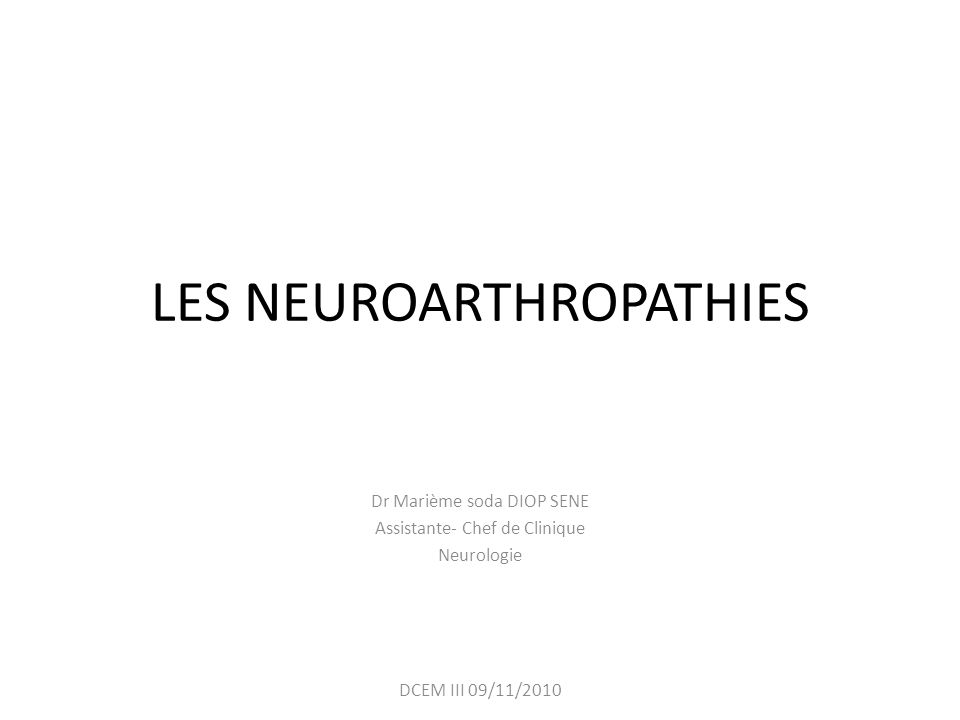 LES NEUROARTHROPATHIES Dr Marième soda DIOP SENE Assistante- Chef de Clinique Neurologie DCEM III 09/11/2010
