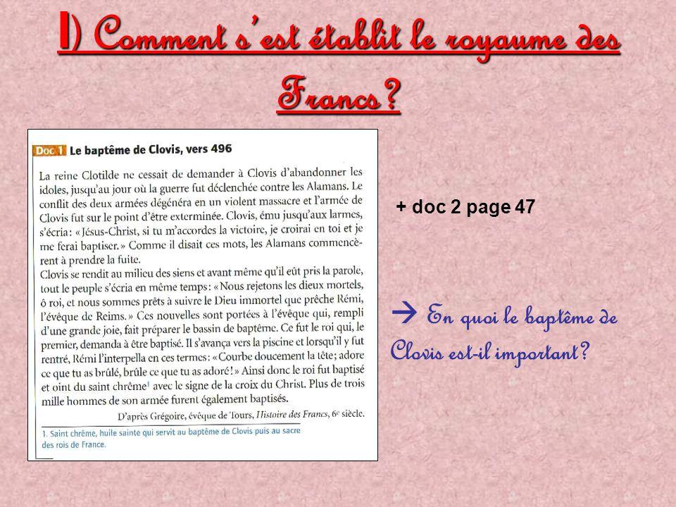 I ) Comment s'est établit le royaume des Francs?  En quoi le baptême de Clovis est-il important? + doc 2 page 47