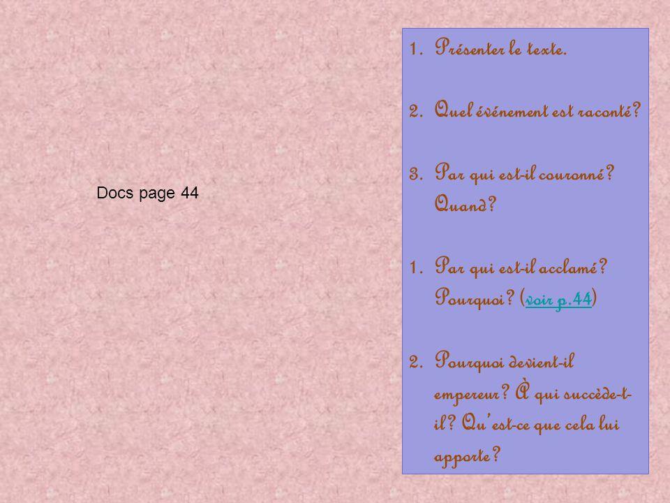 1.Présenter le texte. 2.Quel événement est raconté? 3.Par qui est-il couronné? Quand? 1.Par qui est-il acclamé? Pourquoi? (voir p.44)voir p.44 2.Pourq