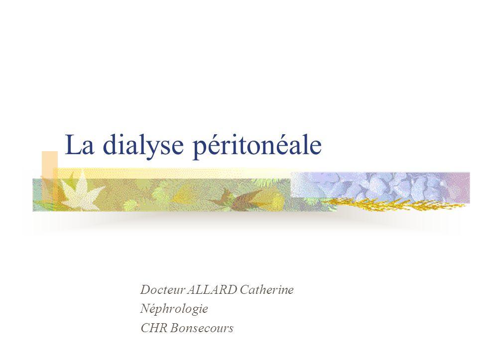 La dialyse péritonéale Docteur ALLARD Catherine Néphrologie CHR Bonsecours