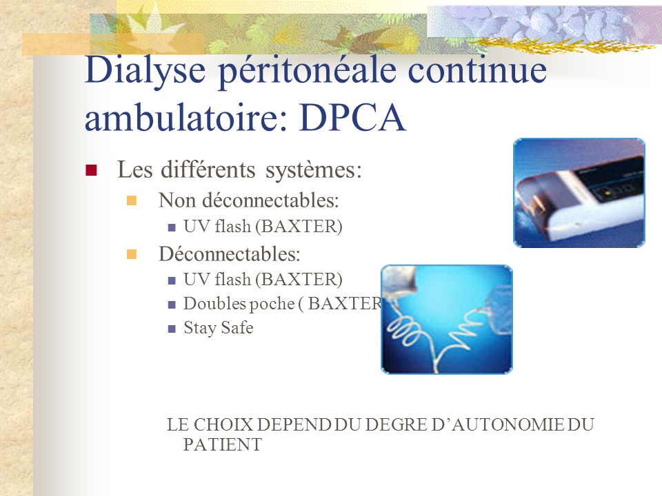 Dialyse péritonéale continue ambulatoire: DPCA Les différents systèmes: Non déconnectables: UV flash (BAXTER) Déconnectables: UV flash (BAXTER) Double
