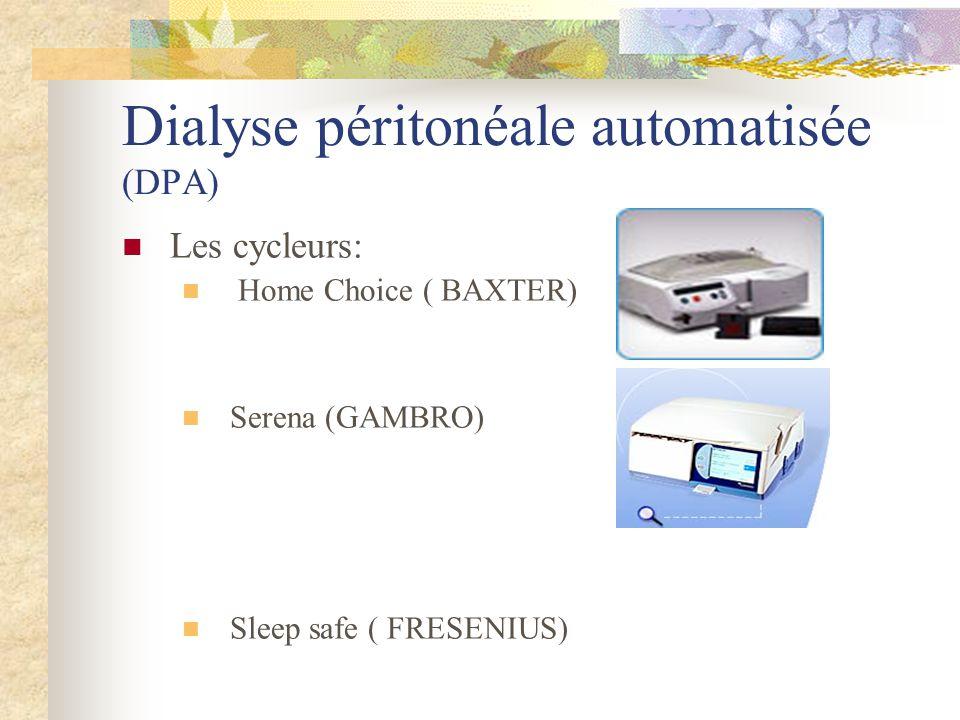 Dialyse péritonéale automatisée (DPA) Les cycleurs: Home Choice ( BAXTER) Serena (GAMBRO) Sleep safe ( FRESENIUS)