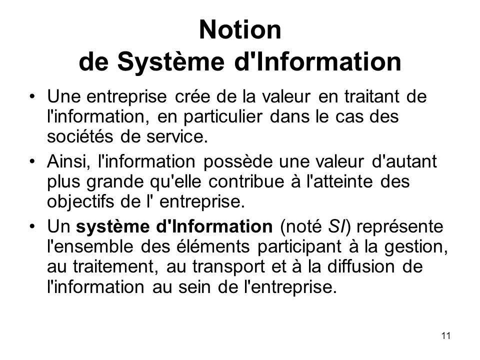 Notion de Système d'Information Une entreprise crée de la valeur en traitant de l'information, en particulier dans le cas des sociétés de service. Ain