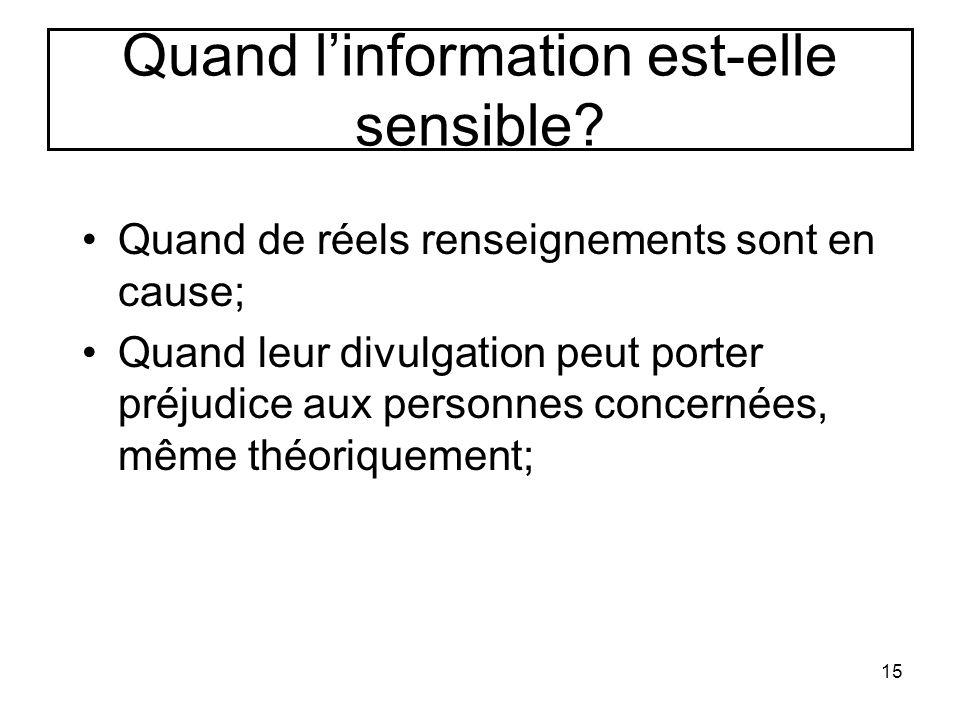 Quand l'information est-elle sensible? Quand de réels renseignements sont en cause; Quand leur divulgation peut porter préjudice aux personnes concern