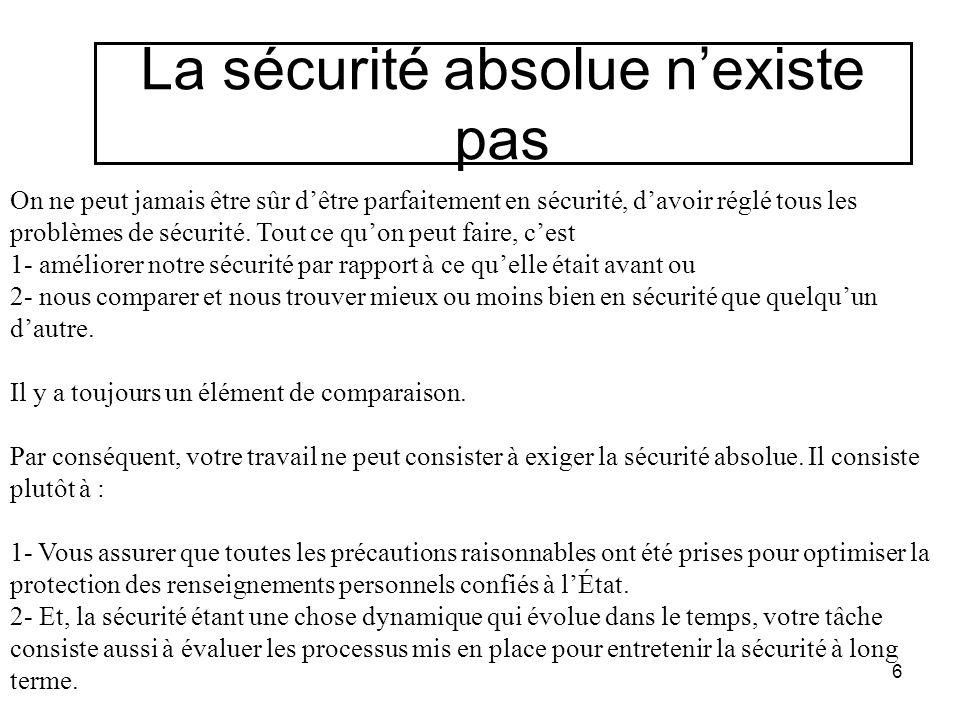 La sécurité absolue n'existe pas On ne peut jamais être sûr d'être parfaitement en sécurité, d'avoir réglé tous les problèmes de sécurité. Tout ce qu'