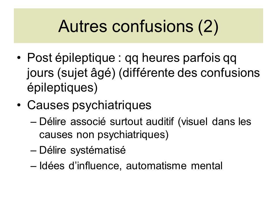 Autres confusions (2) Post épileptique : qq heures parfois qq jours (sujet âgé) (différente des confusions épileptiques) Causes psychiatriques –Délire