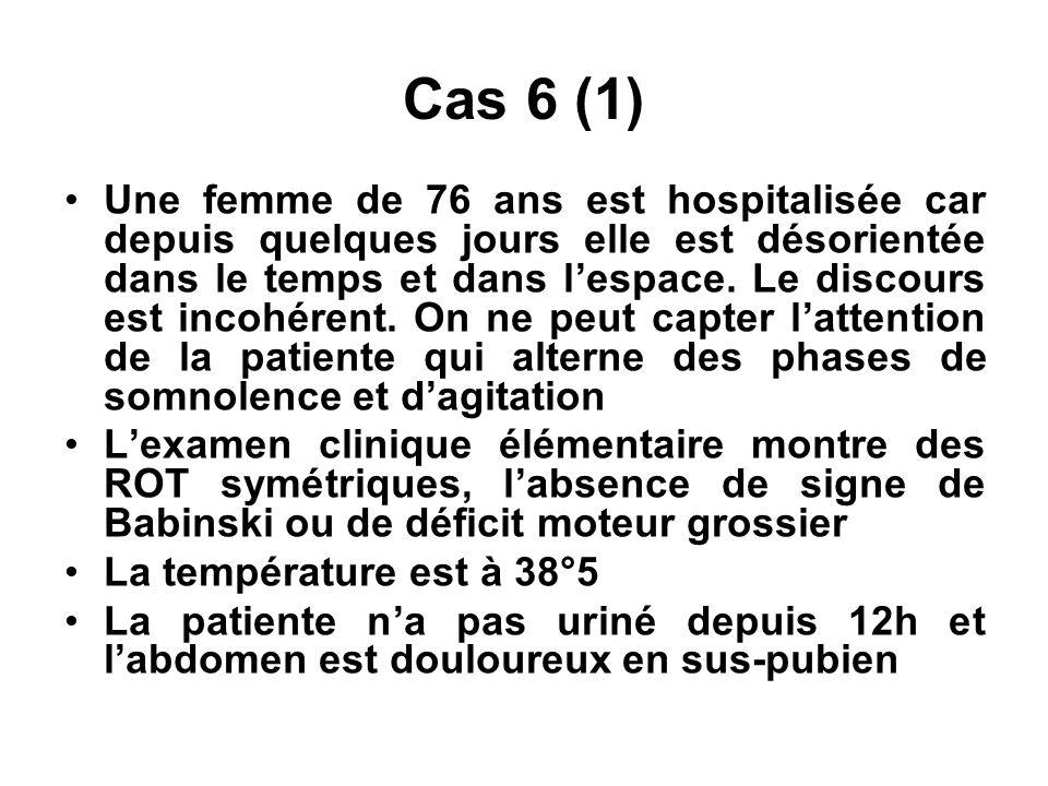 Cas 6 (1) Une femme de 76 ans est hospitalisée car depuis quelques jours elle est désorientée dans le temps et dans l'espace. Le discours est incohére
