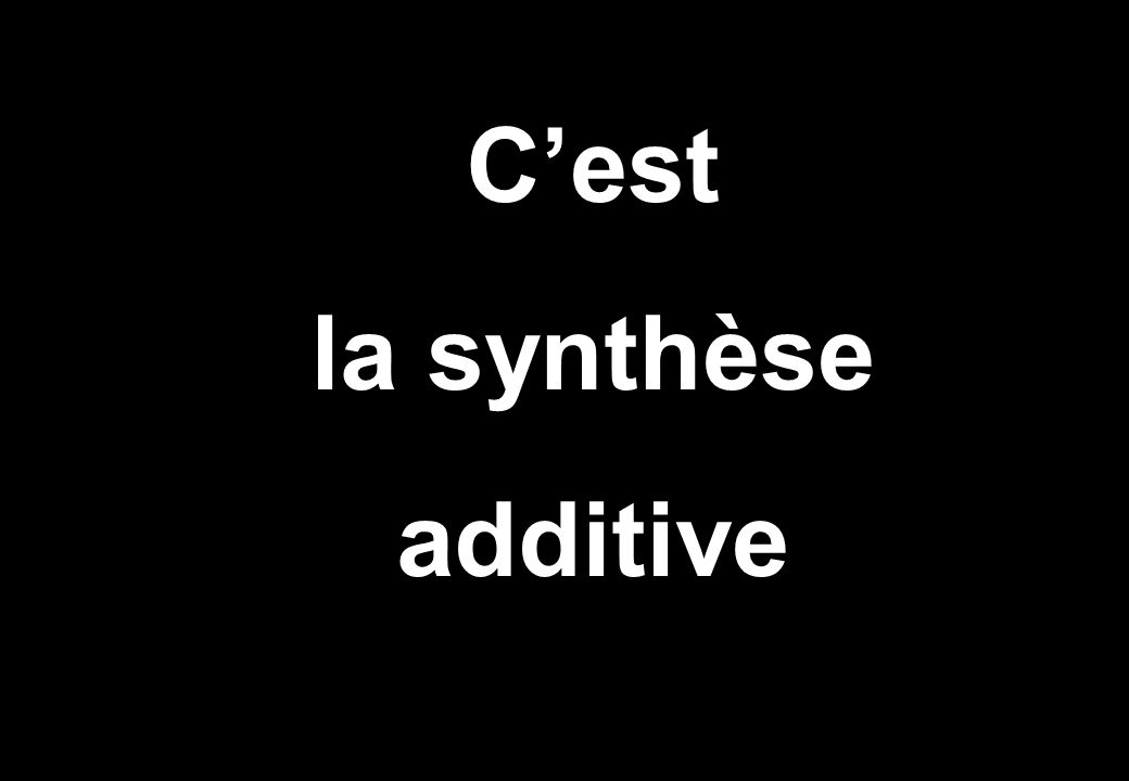C'est la synthèse additive