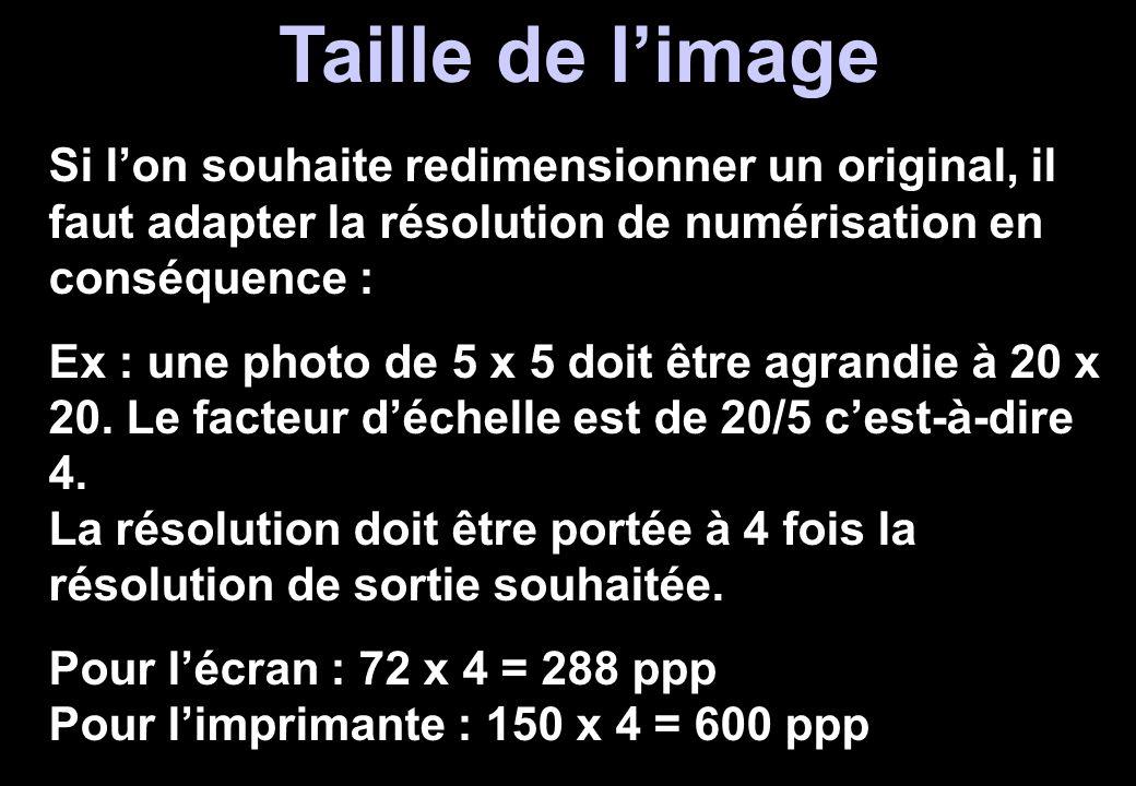 Taille de l'image Si l'on souhaite redimensionner un original, il faut adapter la résolution de numérisation en conséquence : Ex : une photo de 5 x 5
